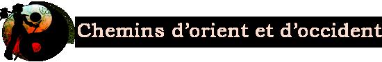 CHEMINS D'ORIENT ET D'OCCIDENT